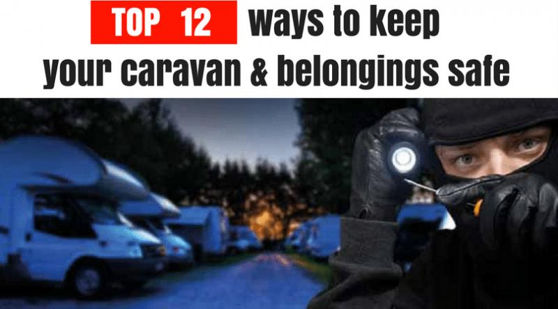 Secure your caravan – Top 12 ways to keep your caravan and belongings safe from theft