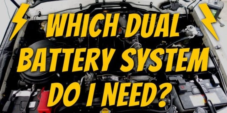 Which Dual Battery System Do I Need?