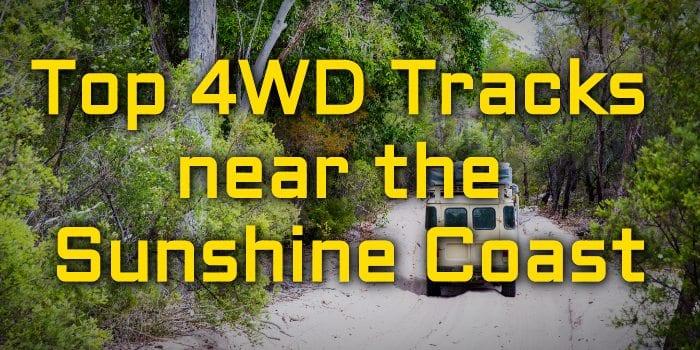 Top 4WD Tracks near the Sunshine Coast