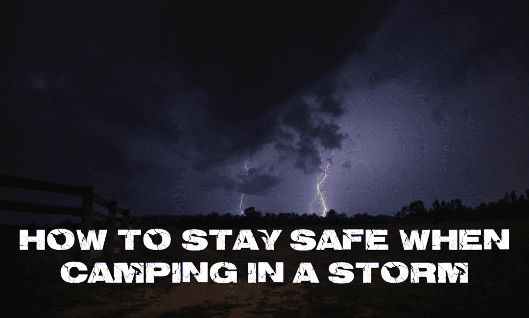 How to Stay Safe When Camping in a Storm